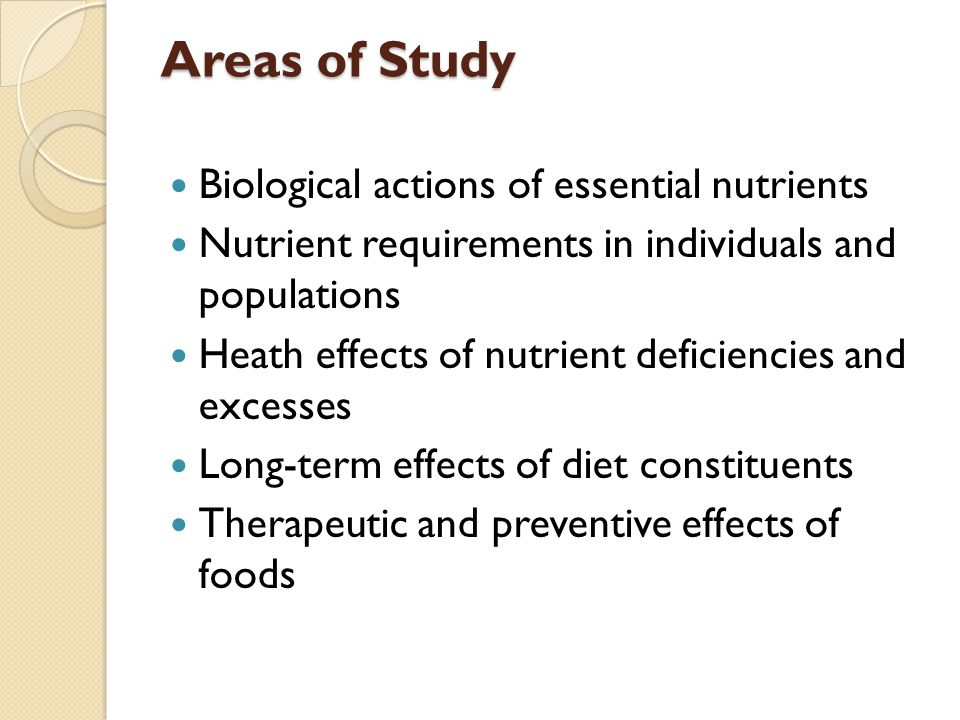 Areas of Study Biological actions of essential nutrients