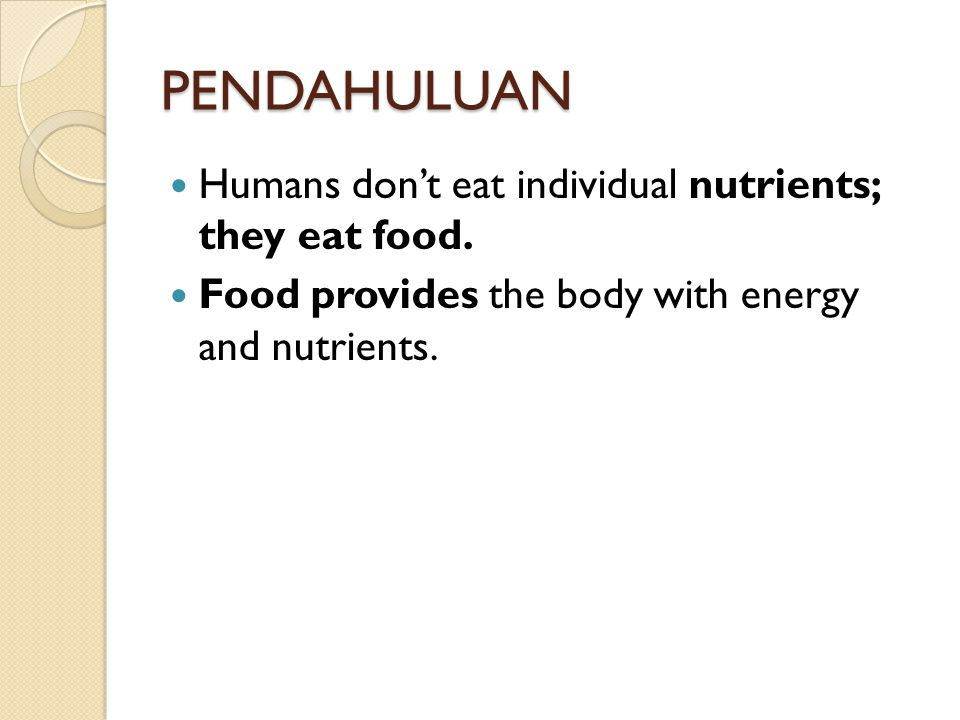 PENDAHULUAN Humans don't eat individual nutrients; they eat food.