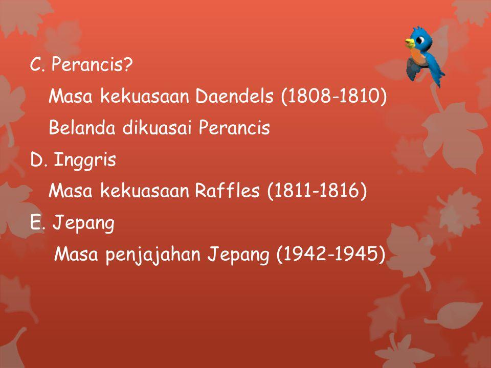 C. Perancis Masa kekuasaan Daendels (1808-1810) Belanda dikuasai Perancis. D. Inggris. Masa kekuasaan Raffles (1811-1816)
