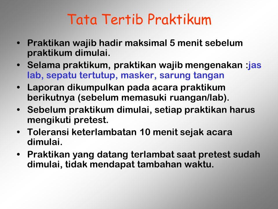 Tata Tertib Praktikum Praktikan wajib hadir maksimal 5 menit sebelum praktikum dimulai.