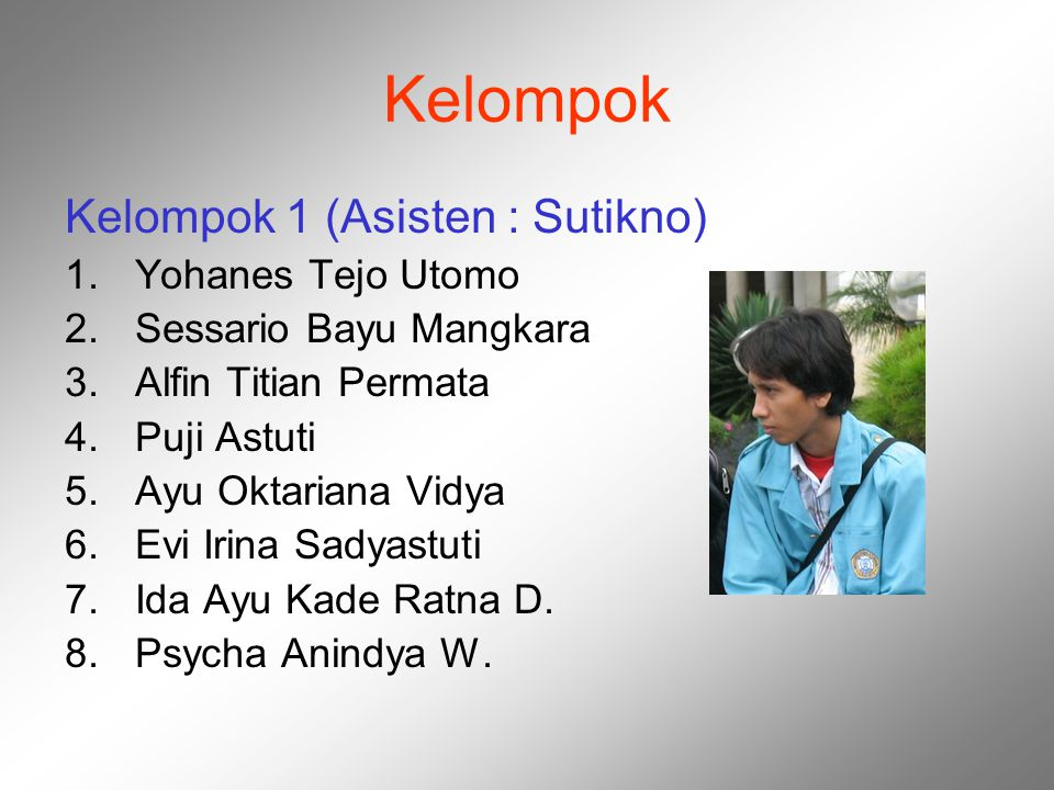 Kelompok Kelompok 1 (Asisten : Sutikno) Yohanes Tejo Utomo