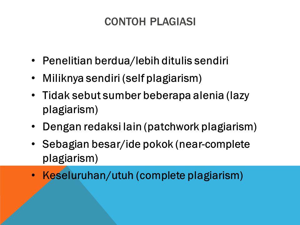 Contoh PlagiaSI Penelitian berdua/lebih ditulis sendiri. Miliknya sendiri (self plagiarism) Tidak sebut sumber beberapa alenia (lazy plagiarism)