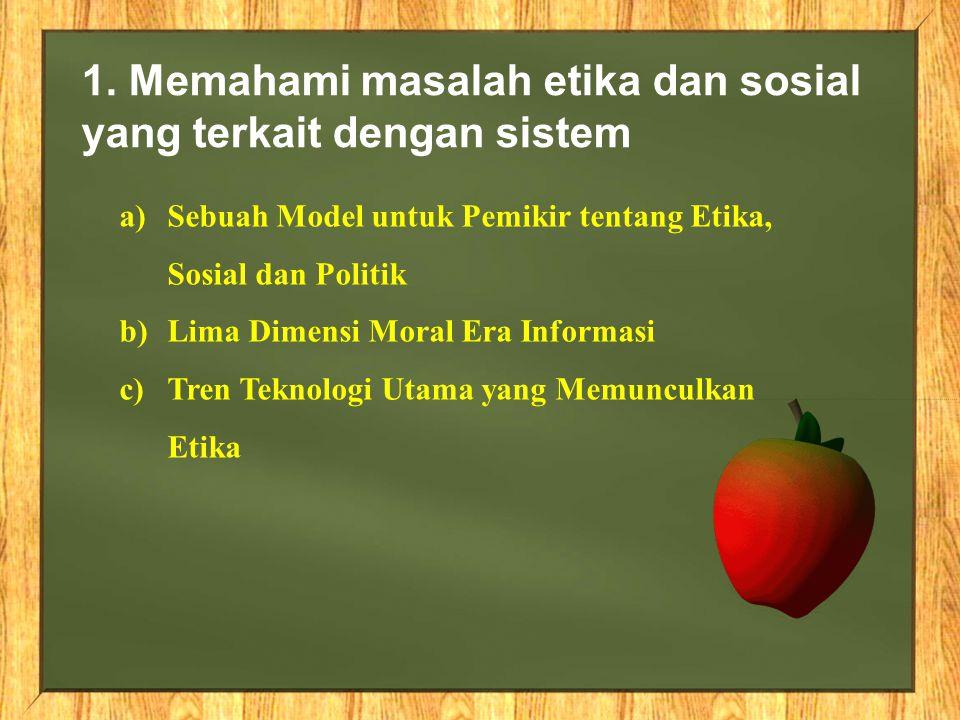 1. Memahami masalah etika dan sosial yang terkait dengan sistem