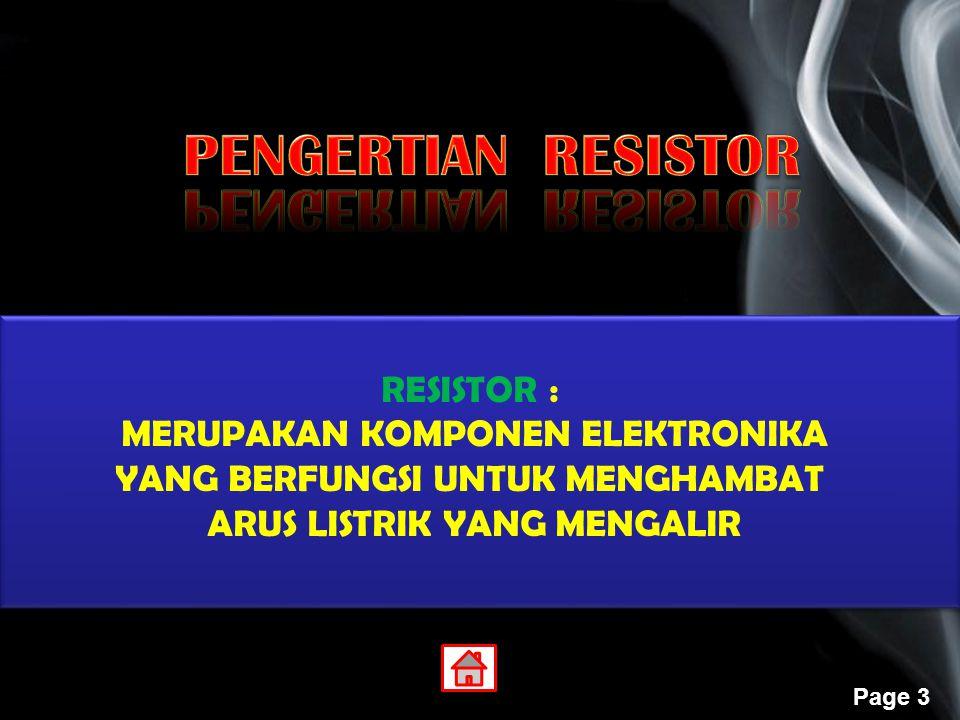 PENGERTIAN RESISTOR RESISTOR : MERUPAKAN KOMPONEN ELEKTRONIKA
