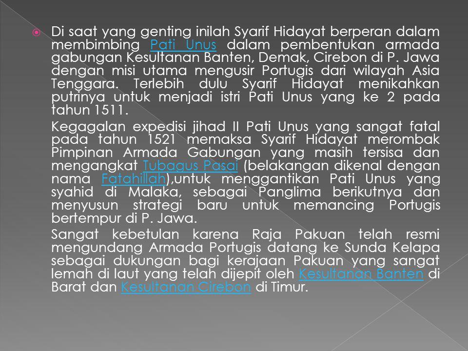 Di saat yang genting inilah Syarif Hidayat berperan dalam membimbing Pati Unus dalam pembentukan armada gabungan Kesultanan Banten, Demak, Cirebon di P. Jawa dengan misi utama mengusir Portugis dari wilayah Asia Tenggara. Terlebih dulu Syarif Hidayat menikahkan putrinya untuk menjadi istri Pati Unus yang ke 2 pada tahun 1511.