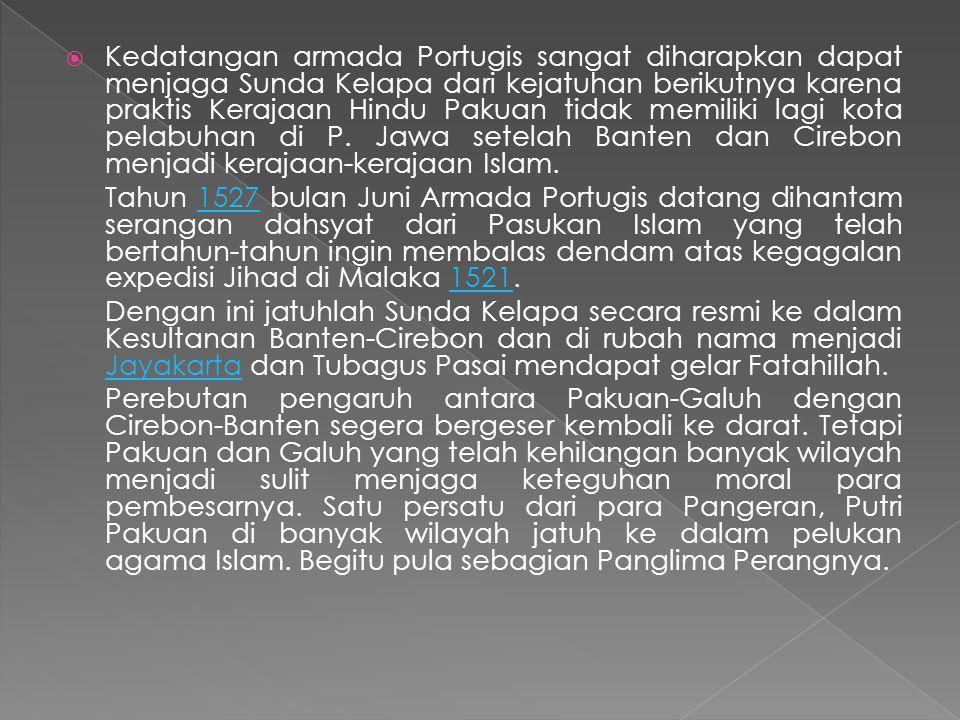 Kedatangan armada Portugis sangat diharapkan dapat menjaga Sunda Kelapa dari kejatuhan berikutnya karena praktis Kerajaan Hindu Pakuan tidak memiliki lagi kota pelabuhan di P. Jawa setelah Banten dan Cirebon menjadi kerajaan-kerajaan Islam.
