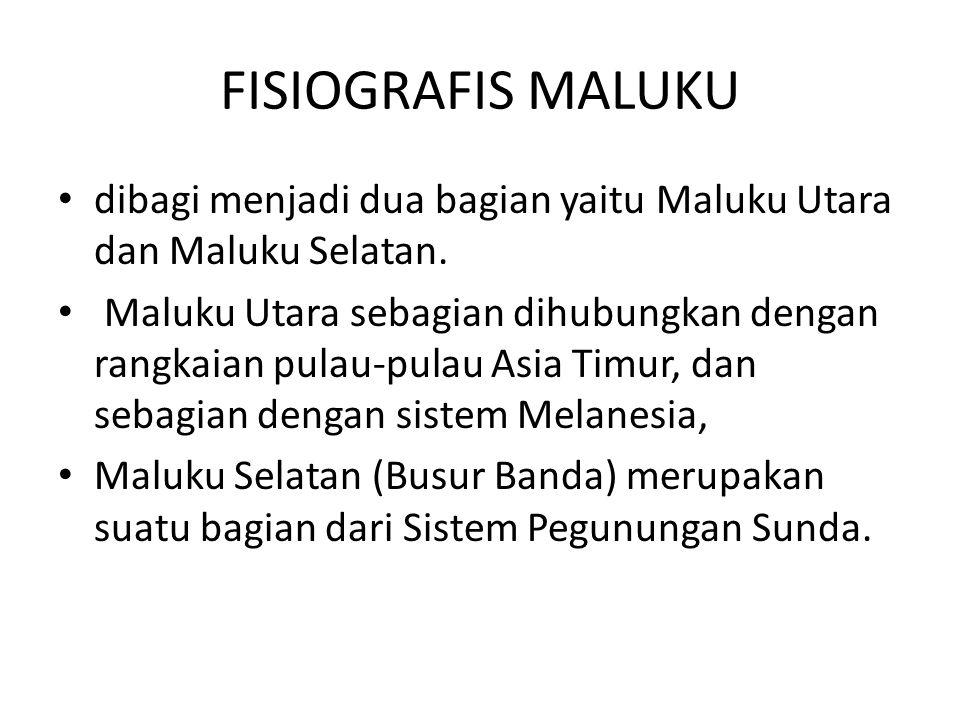 FISIOGRAFIS MALUKU dibagi menjadi dua bagian yaitu Maluku Utara dan Maluku Selatan.
