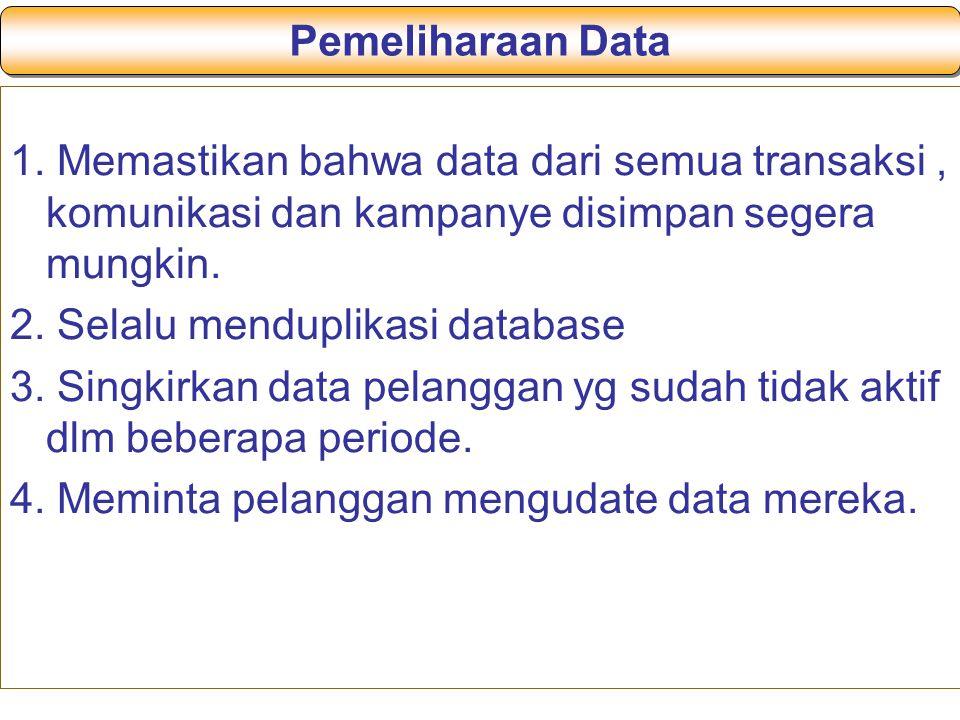 Pemeliharaan Data 1. Memastikan bahwa data dari semua transaksi , komunikasi dan kampanye disimpan segera mungkin.