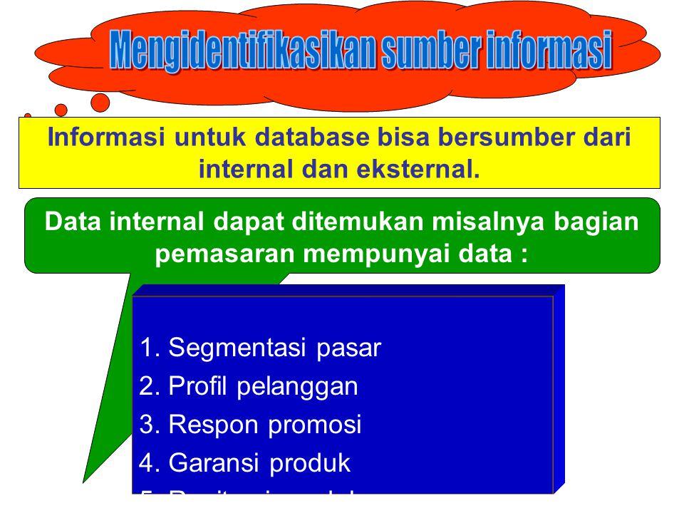 Informasi untuk database bisa bersumber dari internal dan eksternal.