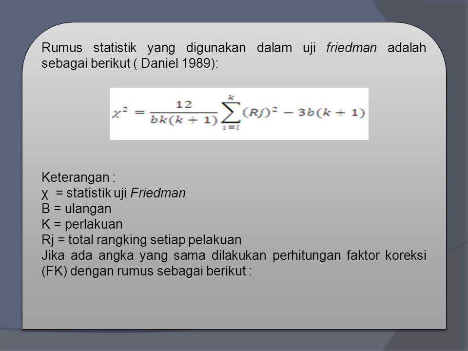 Rumus statistik yang digunakan dalam uji friedman adalah sebagai berikut ( Daniel 1989):