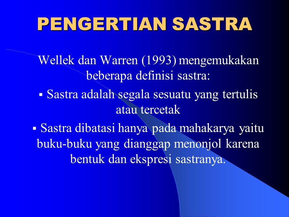 PENGERTIAN SASTRA Wellek dan Warren (1993) mengemukakan beberapa definisi sastra: Sastra adalah segala sesuatu yang tertulis atau tercetak.