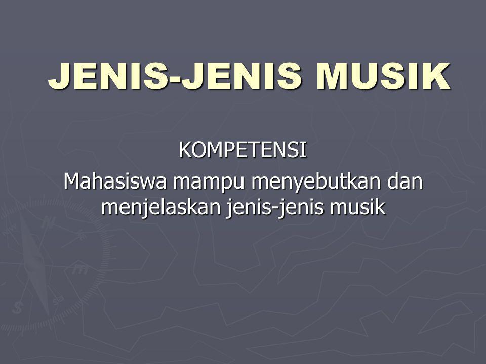 Mahasiswa mampu menyebutkan dan menjelaskan jenis-jenis musik