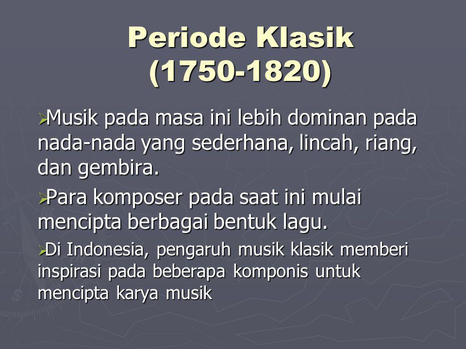 Periode Klasik (1750-1820) Musik pada masa ini lebih dominan pada nada-nada yang sederhana, lincah, riang, dan gembira.