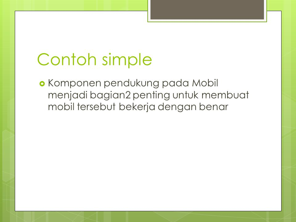 Contoh simple Komponen pendukung pada Mobil menjadi bagian2 penting untuk membuat mobil tersebut bekerja dengan benar.
