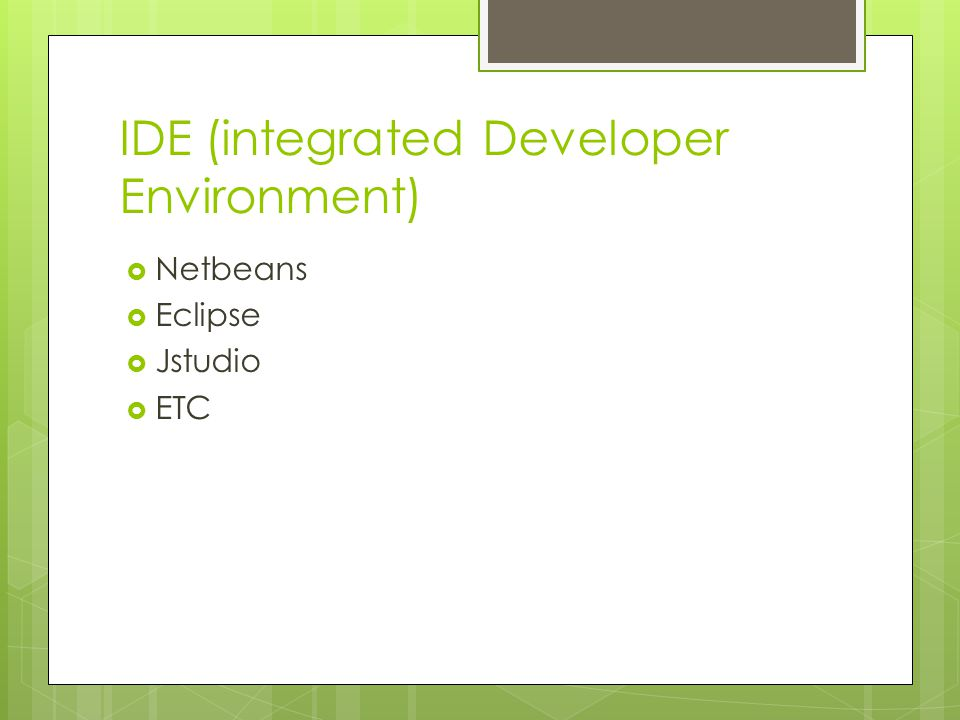 IDE (integrated Developer Environment)