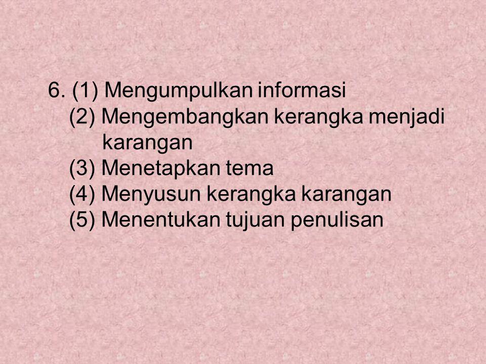 6. (1) Mengumpulkan informasi (2) Mengembangkan kerangka menjadi