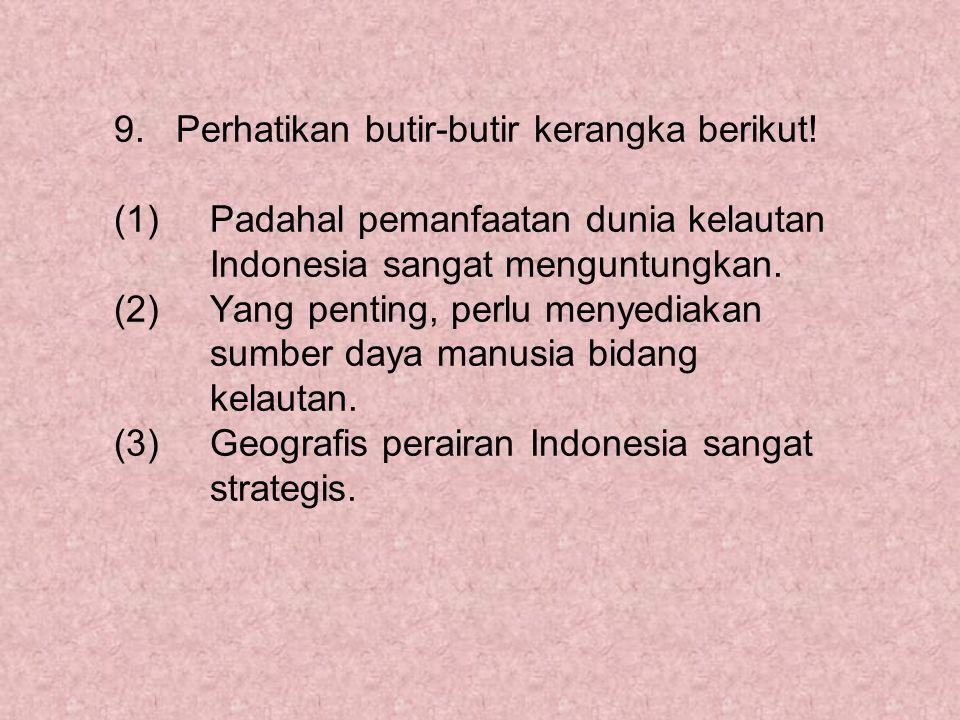 9. Perhatikan butir-butir kerangka berikut. (1)