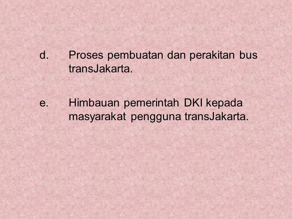 d. Proses pembuatan dan perakitan bus transJakarta.