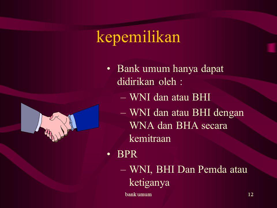 kepemilikan Bank umum hanya dapat didirikan oleh : WNI dan atau BHI