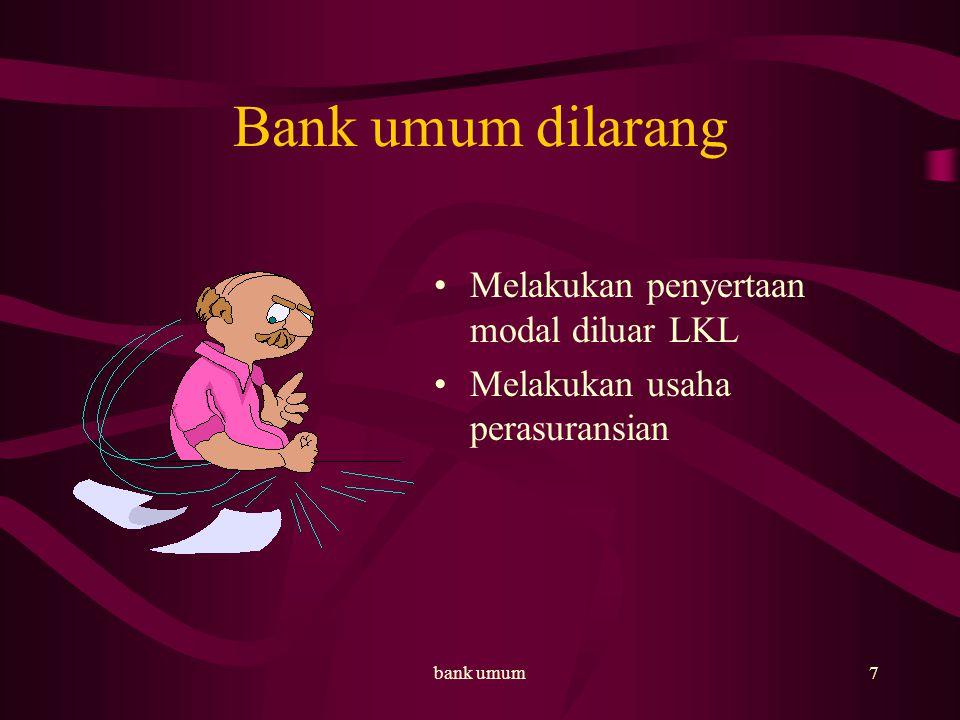 Bank umum dilarang Melakukan penyertaan modal diluar LKL