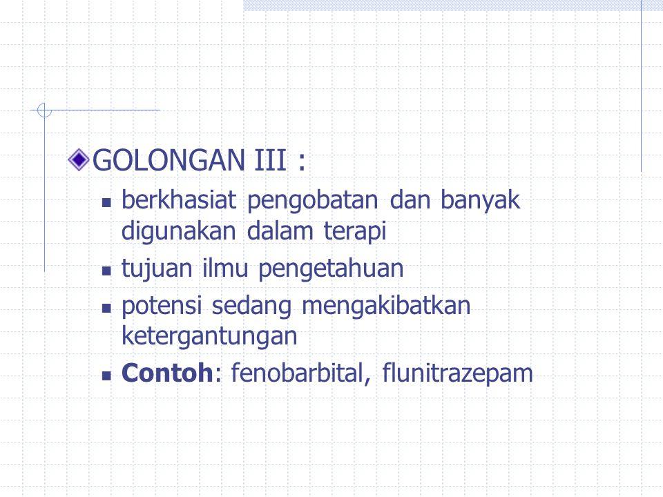 GOLONGAN III : berkhasiat pengobatan dan banyak digunakan dalam terapi
