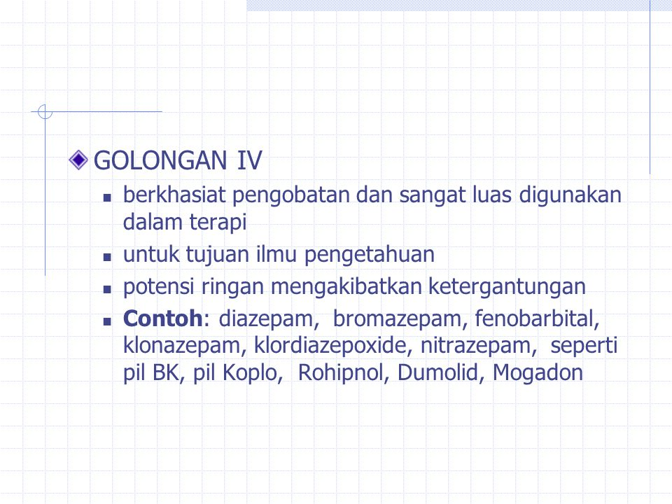 GOLONGAN IV berkhasiat pengobatan dan sangat luas digunakan dalam terapi. untuk tujuan ilmu pengetahuan.