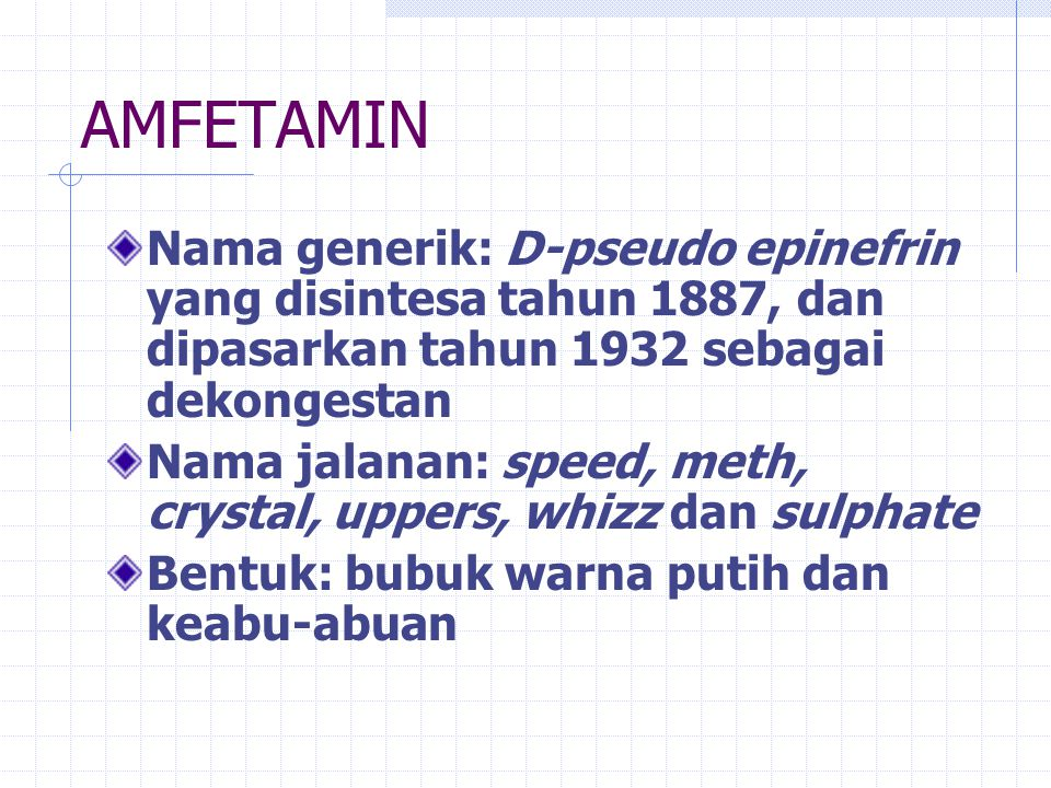 AMFETAMIN Nama generik: D-pseudo epinefrin yang disintesa tahun 1887, dan dipasarkan tahun 1932 sebagai dekongestan.