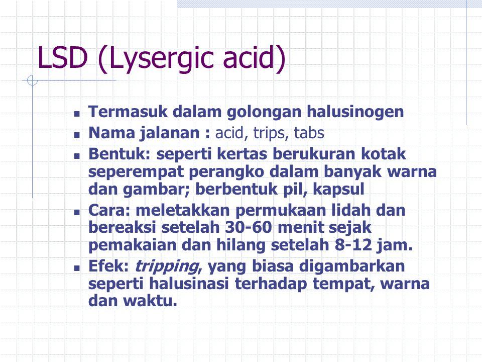 LSD (Lysergic acid) Termasuk dalam golongan halusinogen