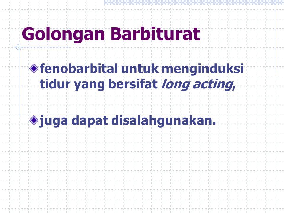 Golongan Barbiturat fenobarbital untuk menginduksi tidur yang bersifat long acting, juga dapat disalahgunakan.