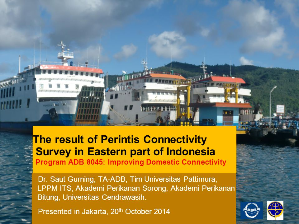 The result of Perintis Connectivity Survey in Eastern part of Indonesia Program ADB 8045: Improving Domestic Connectivity