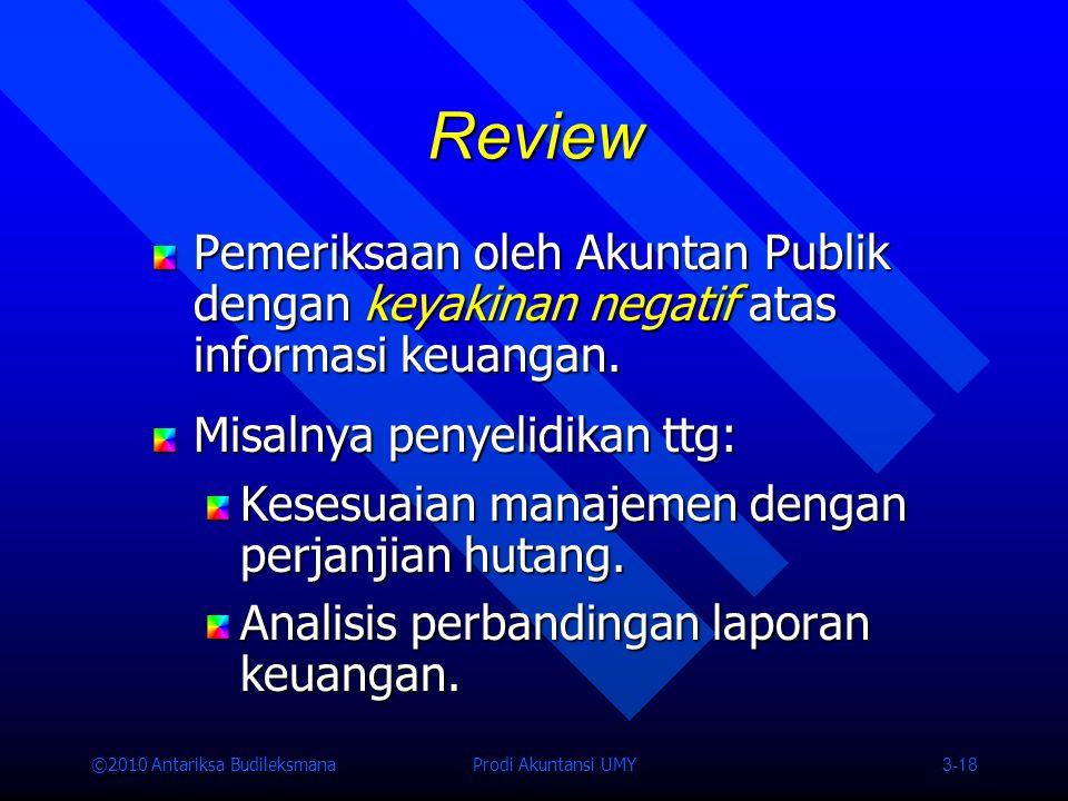 Review Pemeriksaan oleh Akuntan Publik dengan keyakinan negatif atas informasi keuangan. Misalnya penyelidikan ttg: