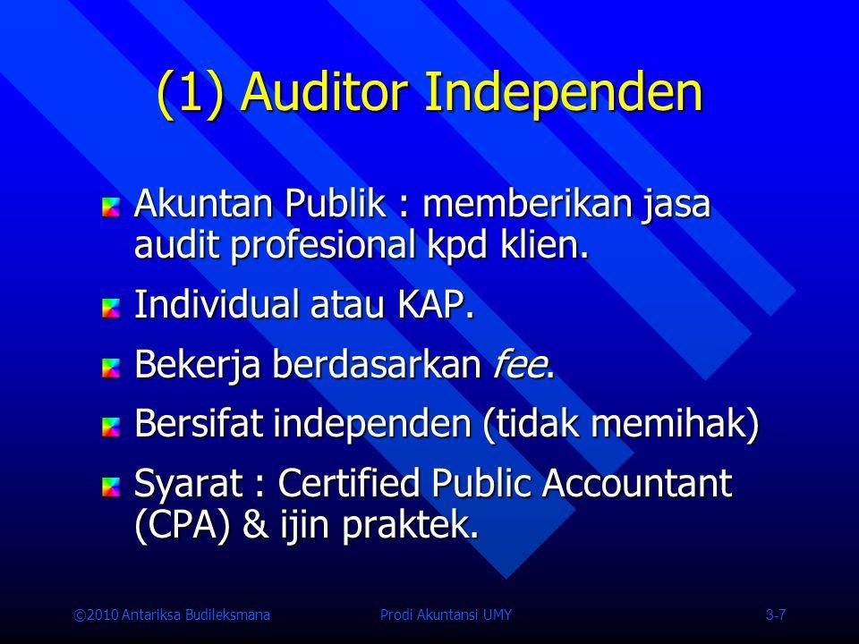 (1) Auditor Independen Akuntan Publik : memberikan jasa audit profesional kpd klien. Individual atau KAP.