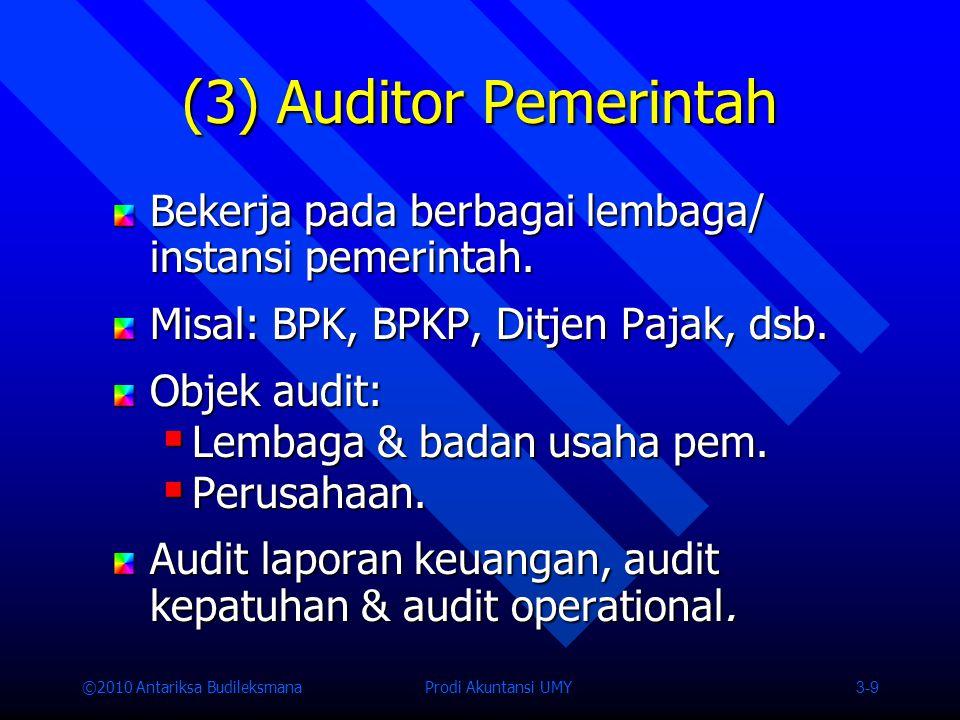 (3) Auditor Pemerintah Bekerja pada berbagai lembaga/ instansi pemerintah. Misal: BPK, BPKP, Ditjen Pajak, dsb.