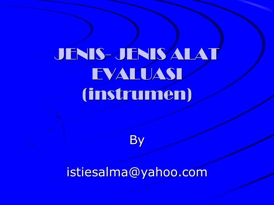 JENIS- JENIS ALAT EVALUASI (instrumen)