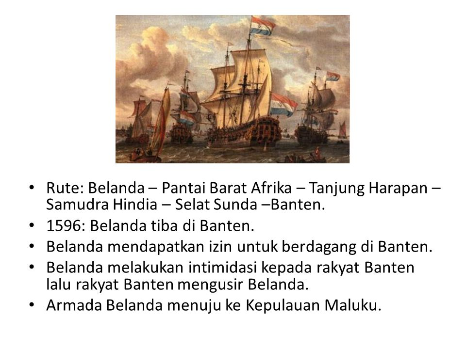 Rute: Belanda – Pantai Barat Afrika – Tanjung Harapan – Samudra Hindia – Selat Sunda –Banten.