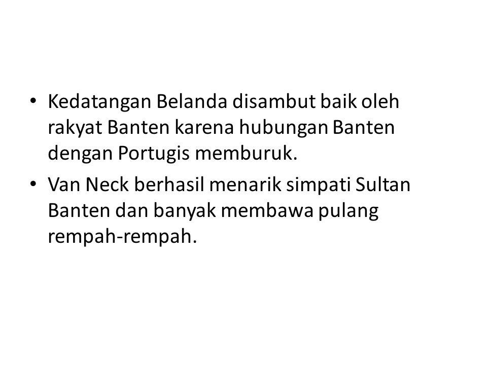 Kedatangan Belanda disambut baik oleh rakyat Banten karena hubungan Banten dengan Portugis memburuk.