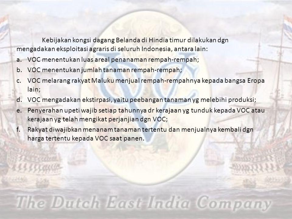 Kebijakan kongsi dagang Belanda di Hindia timur dilakukan dgn mengadakan eksploitasi agraris di seluruh Indonesia, antara lain: