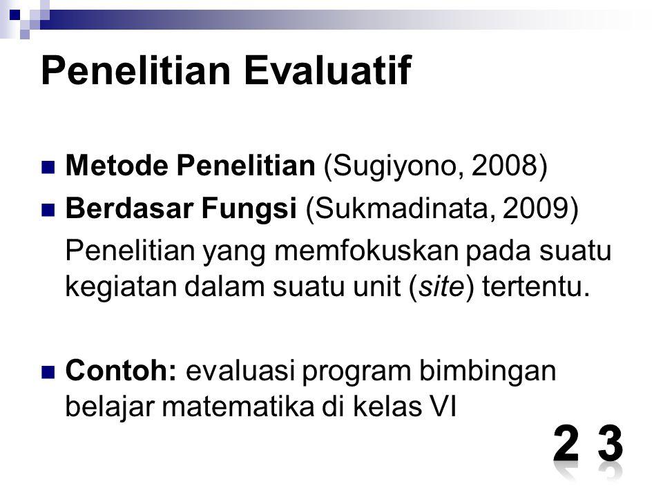 2 3 Penelitian Evaluatif Metode Penelitian (Sugiyono, 2008)