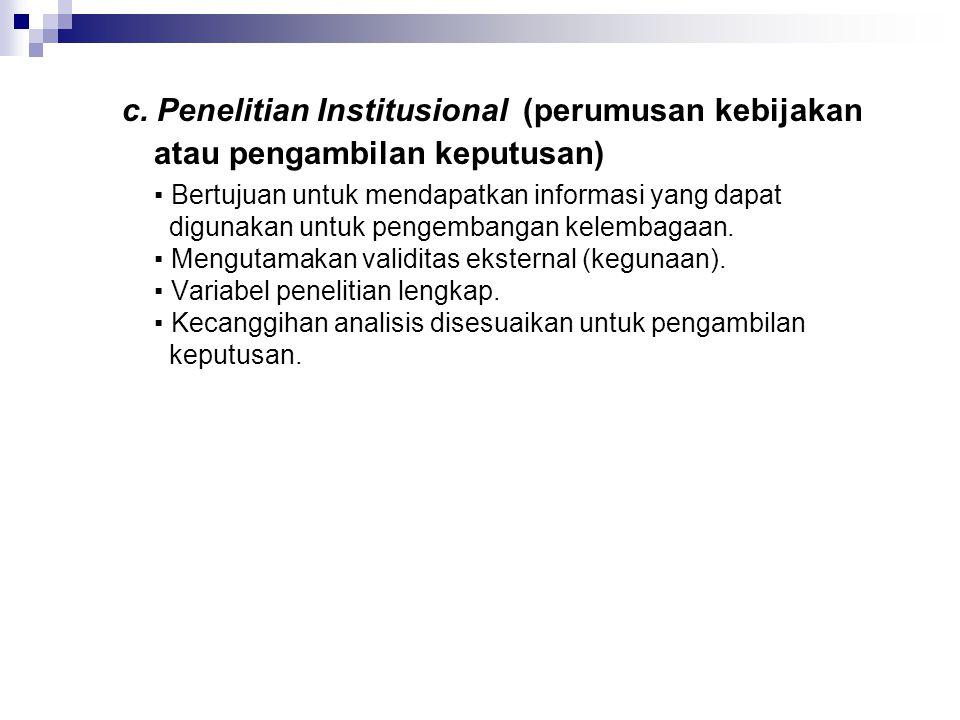 c. Penelitian Institusional (perumusan kebijakan