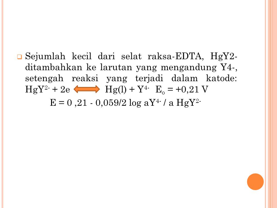 Sejumlah kecil dari selat raksa-EDTA, HgY2- ditambahkan ke larutan yang mengandung Y4-, setengah reaksi yang terjadi dalam katode: HgY2- + 2e Hg(l) + Y4- Eo = +0,21 V