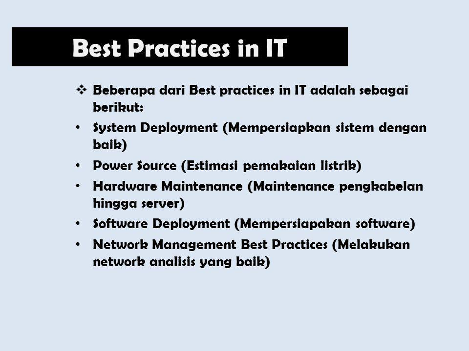 Best Practices in IT Beberapa dari Best practices in IT adalah sebagai berikut: System Deployment (Mempersiapkan sistem dengan baik)