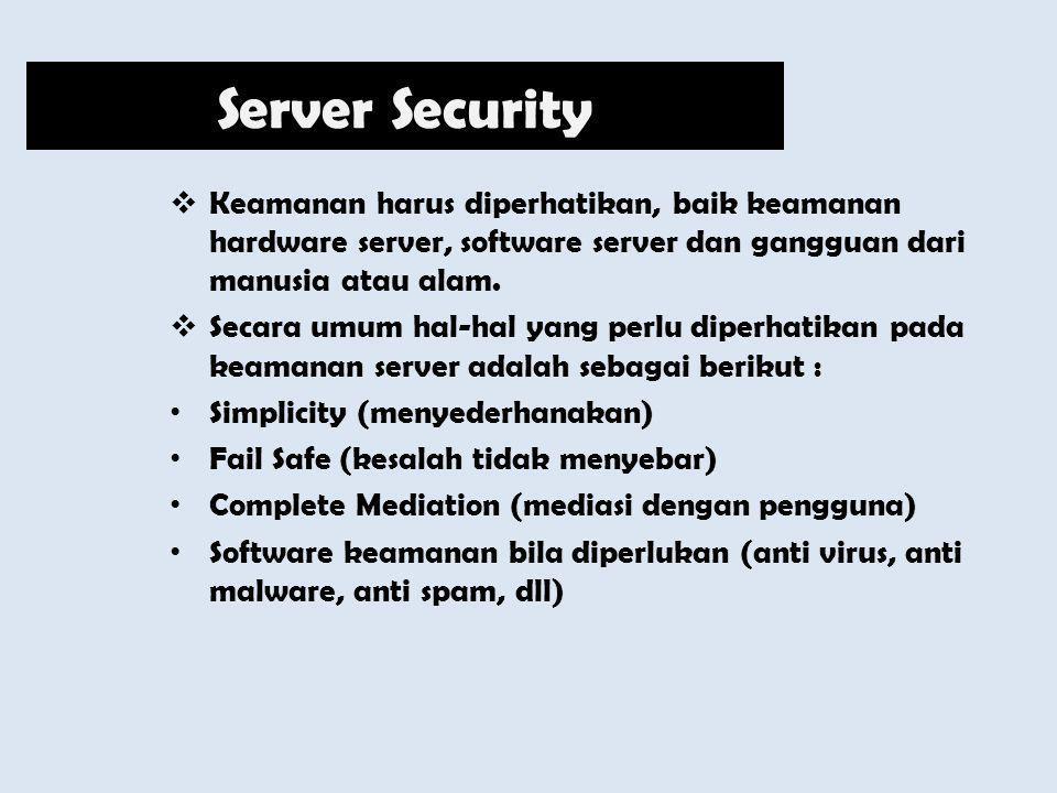 Server Security Keamanan harus diperhatikan, baik keamanan hardware server, software server dan gangguan dari manusia atau alam.