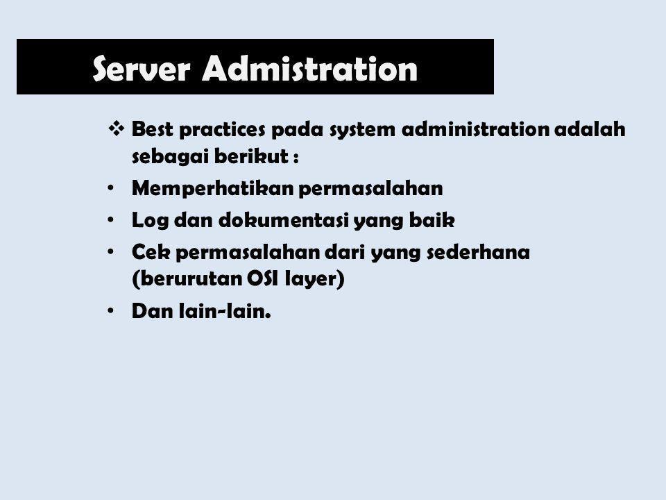 Server Admistration Best practices pada system administration adalah sebagai berikut : Memperhatikan permasalahan.