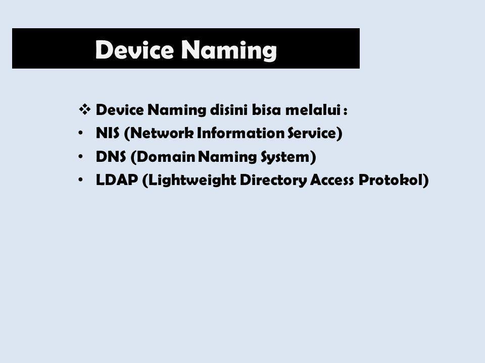 Device Naming Device Naming disini bisa melalui :