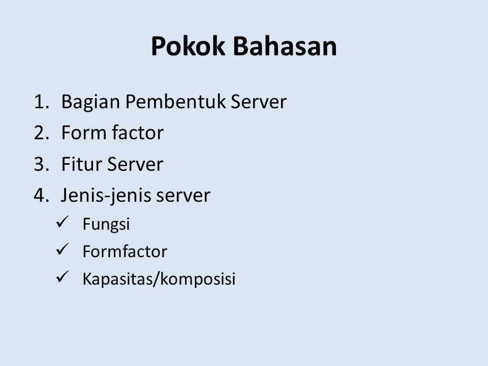 Pokok Bahasan Bagian Pembentuk Server Form factor Fitur Server