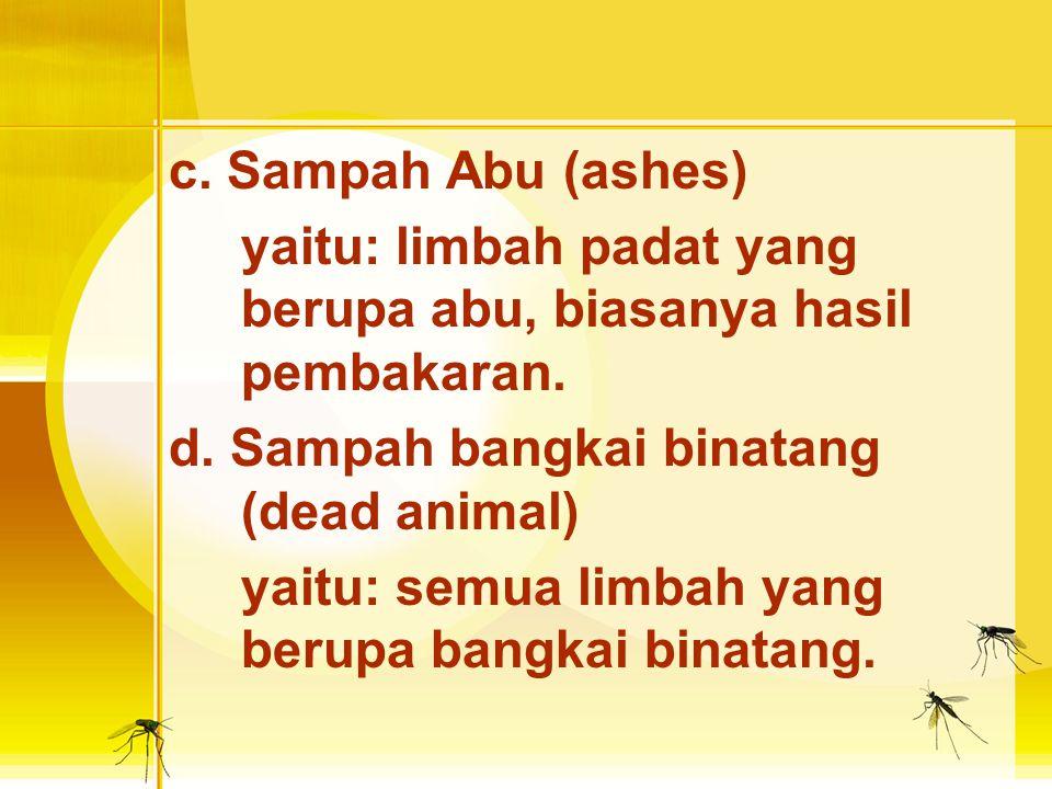 c. Sampah Abu (ashes) yaitu: limbah padat yang berupa abu, biasanya hasil pembakaran. d. Sampah bangkai binatang (dead animal)