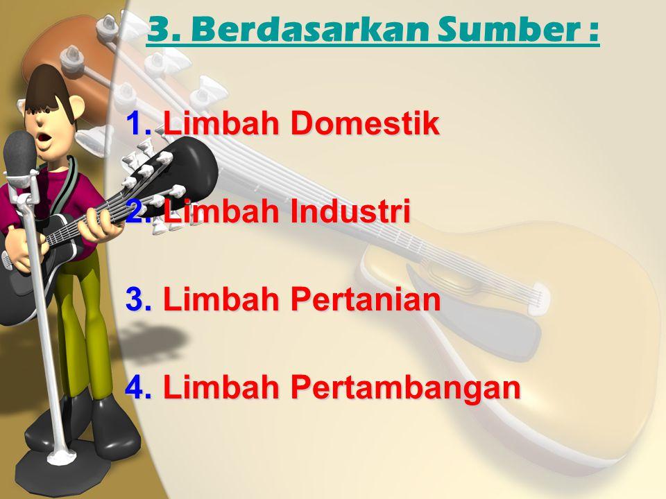 3. Berdasarkan Sumber : Limbah Domestik Limbah Industri