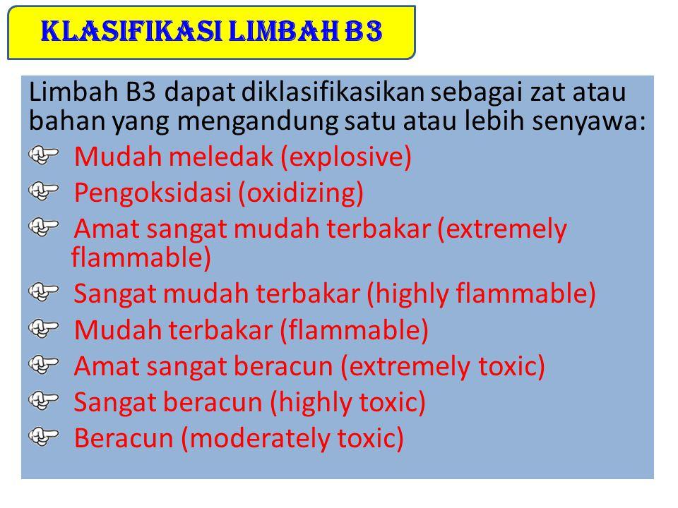 Klasifikasi Limbah B3 Limbah B3 dapat diklasifikasikan sebagai zat atau bahan yang mengandung satu atau lebih senyawa:
