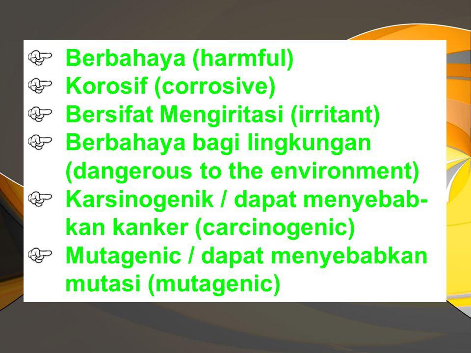 Berbahaya (harmful) Korosif (corrosive) Bersifat Mengiritasi (irritant) Berbahaya bagi lingkungan (dangerous to the environment)