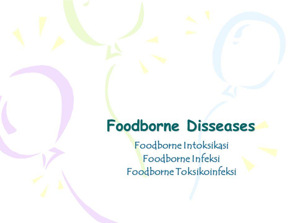 Foodborne Intoksikasi Foodborne Infeksi Foodborne Toksikoinfeksi